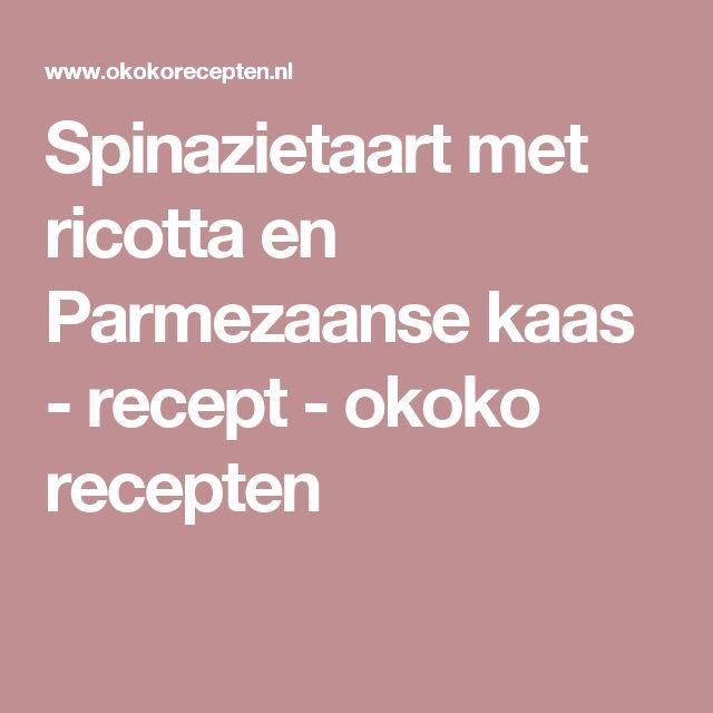 Spinazietaart met ricotta en Parmezaanse kaas - recept - okoko recepten