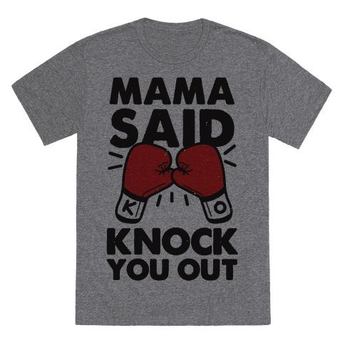 Mama Said Knock You Out (boxing shirt) - The best in ring knows the rules to the game to be able to knock out your opponent.  Rock this nostalgic nod to to old school rap and let your opponent know mama said knock you out and mama knows best.