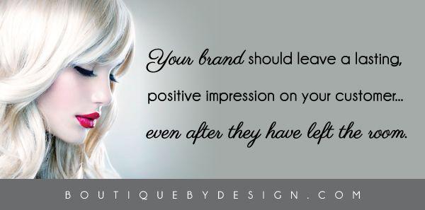 Your brand should leave a lasting, positive impression... #BoutiqueByDesign BoutiqueByDesign.com
