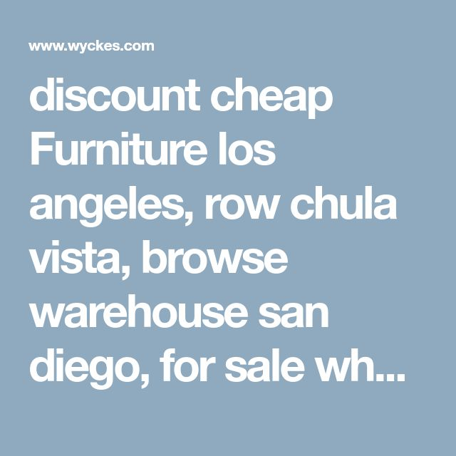 discount cheap Furniture los angeles, row chula vista, browse warehouse san diego, for sale wholesale outlet huntington beach #cheaphomedecor