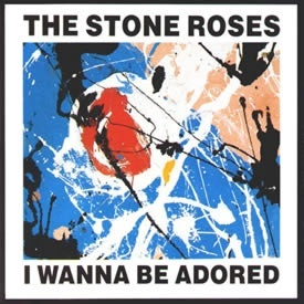"The Stone Roses - ""I Wanna be Adored"""