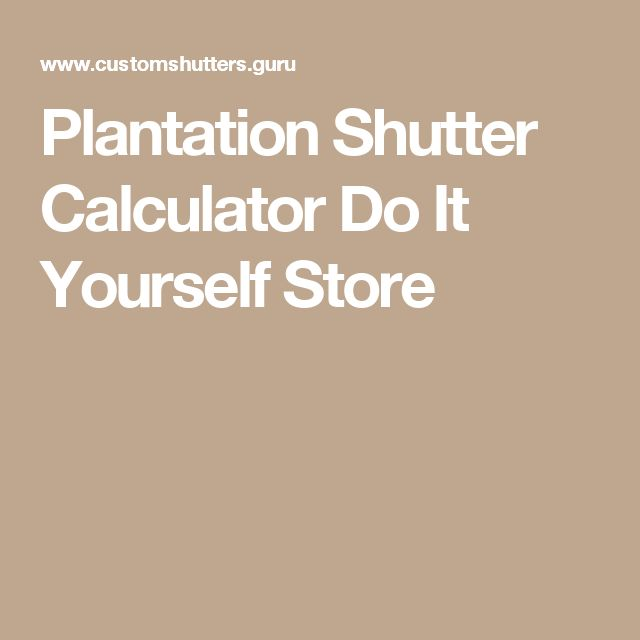 Plantation Shutter Calculator Do It Yourself Store