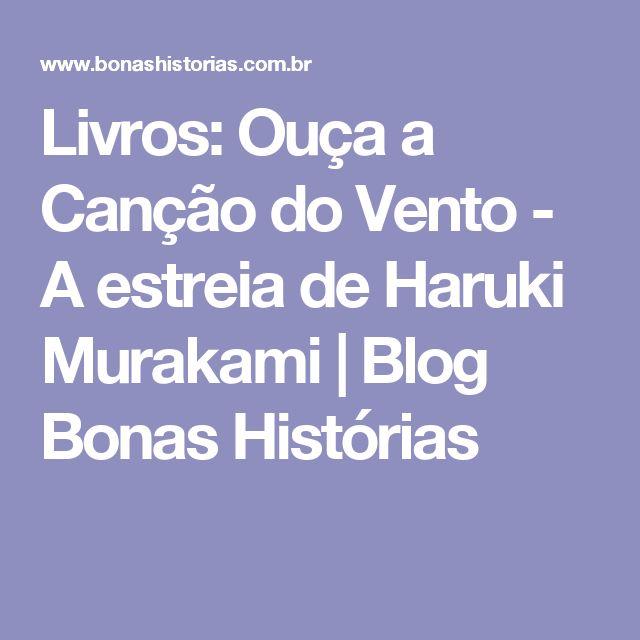 Livros: Ouça a Canção do Vento - A estreia de Haruki Murakami   Blog Bonas