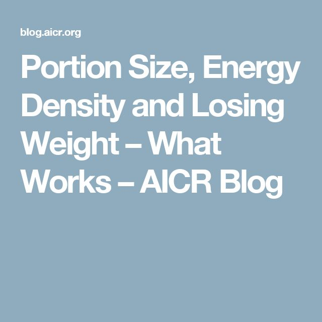 Portion Size, Energy Density and Losing Weight – What Works – AICR Blog