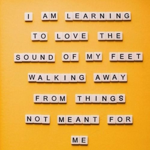 """I am learning to love the sound of my feet walk…"