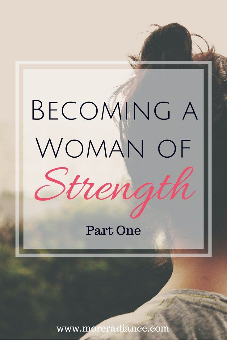 becoming a woman of strength // part 1 | more radiance blog | bible