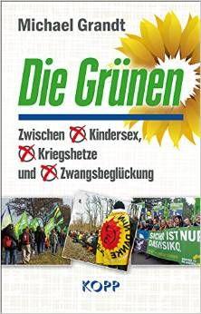 Die Grünen - Abstoßend und hässlich: Das wahre Gesicht der grünen Partei