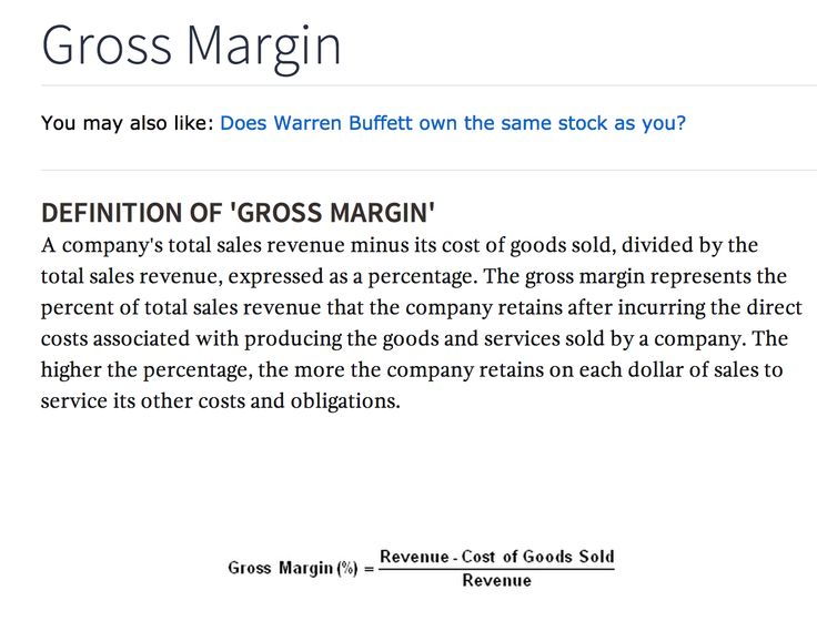 A company's total sales revenue minus its cost of goods sold, divided by the total sales revenue, expressed as a percentage. The gross margin represents the percent of total sales revenue that the company retains after incurring the direct costs associated with producing the goods and services sold by a company. The higher the percentage, the more the company retains on each dollar of sales to service its other costs and obligations.
