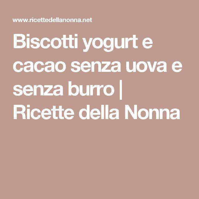 Biscotti yogurt e cacao senza uova e senza burro   Ricette della Nonna
