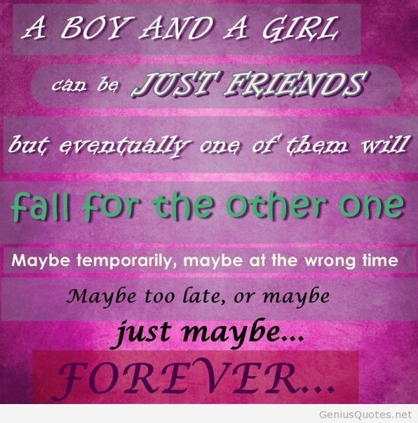 A boy and a girl can be just friends quote
