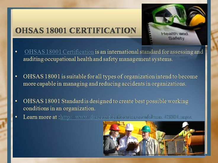 OHSAS 18001 is suitable for all types of organization intend to become more capable in managing and reducing accidents in organizations.