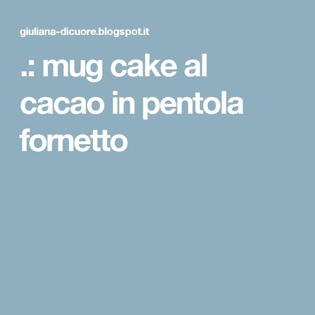 .: mug cake al cacao in pentola fornetto