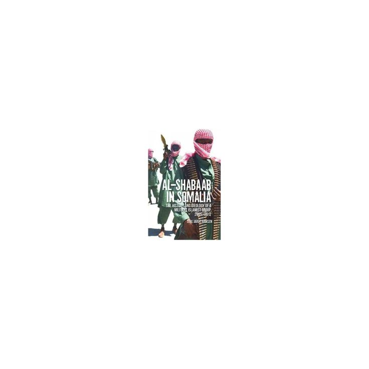 Al-Shabaab in Somalia : The History and Ideology of a Militant Islamist Group (Reprint) (Paperback)