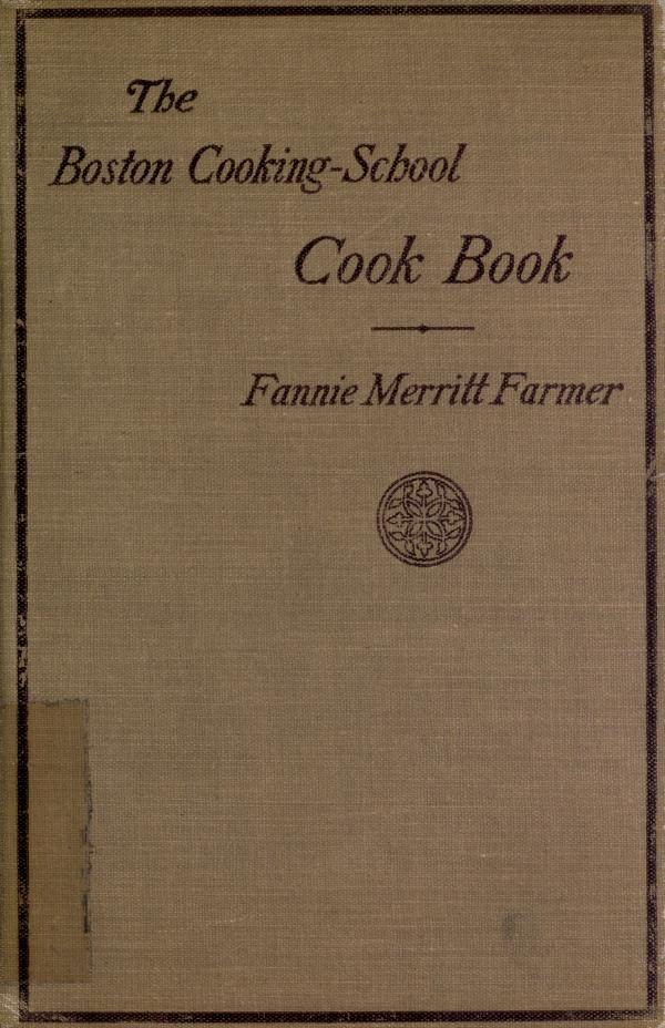 """""""The Boston Cooking School Cook Book"""" By Fannie Merritt Farmer (1900)"""