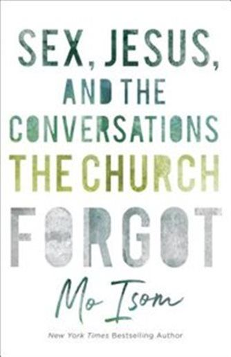SEX, JESUS, AND THE CONVERSATIONS THE CHURCH FORGOT by Mo Isom