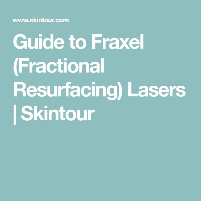 Guide to Fraxel (Fractional Resurfacing) Lasers | Skintour