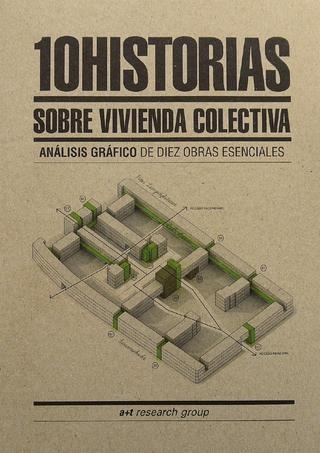 10 HISTORIAS SOBRE VIVIENDA COLECTIVA. Análisis gráfico de diez obras esenciales. a+t research group.