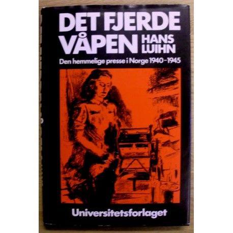 Hans Luihn: Det fjerde våpen - Den hemmelige presse i Norge 1940-1945, Oslo 1981, innbundet bok med omslag i meget god stand, illustrert, 146 sider.