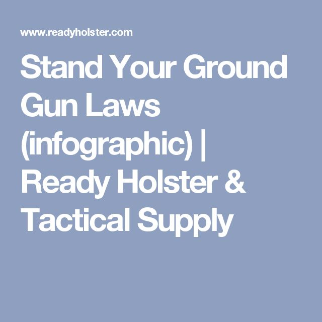 Stand Your Ground Gun Laws (infographic) | Ready Holster & Tactical Supply
