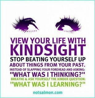 Kindsight! LOVE THIS!! So many people beat themselves up for no reason!! You can't change your past, people. Keep moving forward!!