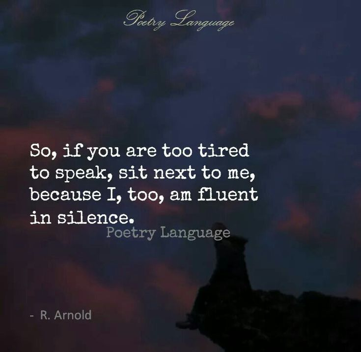 Love it. I am fluent in silence. I know when I truy connect with a person because we can enjoy silence together.