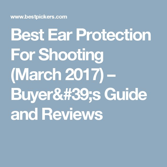 Best Ear Protection For Shooting (March 2017) – Buyer's Guide and Reviews