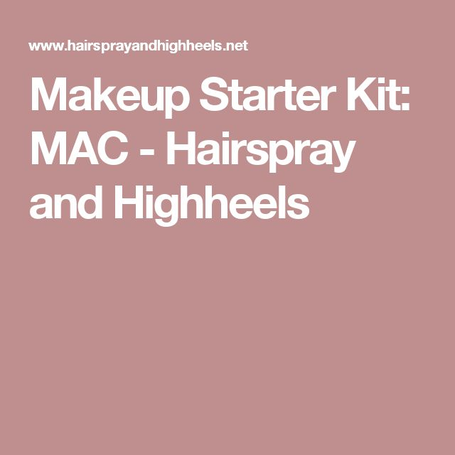 Makeup Starter Kit: MAC - Hairspray and Highheels