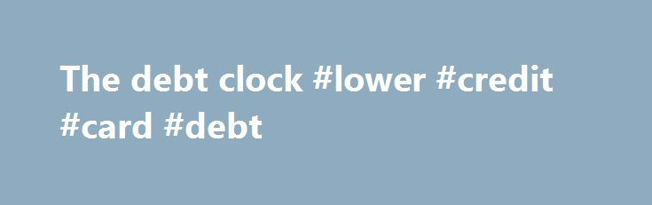 """The debt clock #lower #credit #card #debt http://debt.remmont.com/the-debt-clock-lower-credit-card-debt/  #the debt clock # U.S. National Debt Clock FAQby Ed Hall last modified 6 February 2008 """"The budget should be balanced; the treasury should be refilled; public debt should be reduced; and the arrogance of public officials should be controlled."""" -Cicero. 106-43 B.C. The purpose of this FAQ is to answer some of the questions…"""