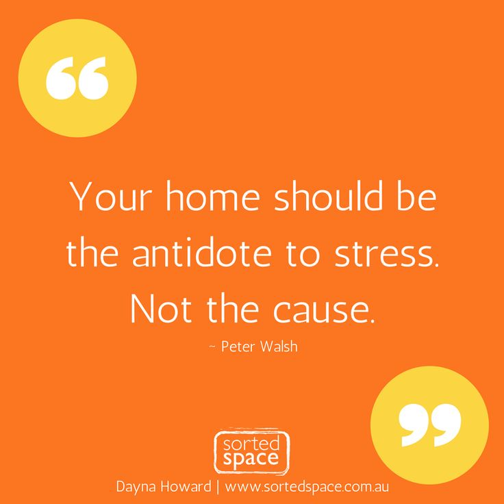 Your home should be the antedate to stress, not the cause - Peter Walsh