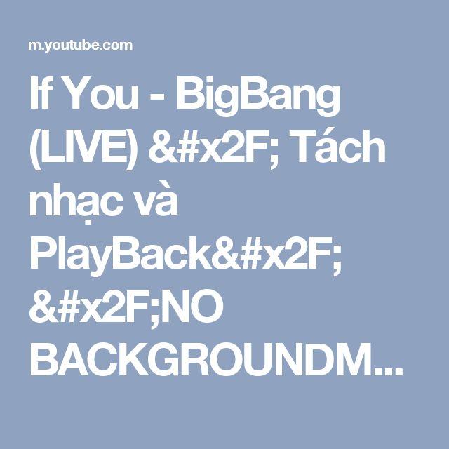 If You - BigBang (LIVE) / Tách nhạc và PlayBack/ /NO BACKGROUNDMUSIC/ - YouTube