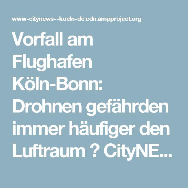 Vorfall am Flughafen Köln-Bonn: Drohnen gefährden immer häufiger den Luftraum ⋆ CityNEWS