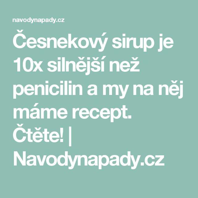 Česnekový sirup je 10x silnější než penicilin a my na něj máme recept. Čtěte!   Navodynapady.cz