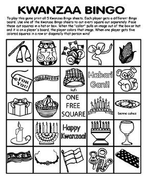 "To Play Kwanzaa Bingo: 1. Print all 5 Kwanzaa Bingo pages. Each player gets a different bingo board. 2. Use one of the Kwanzaa Bingo pages to cut every square out separately. 3. Place the squares in a hat or box. 4. When the ""caller"" pulls an image out of the box or hat and it is on a player's board, the player colors that image. 5. When one player gets five colored squares in a row, or diagonally that person wins!"