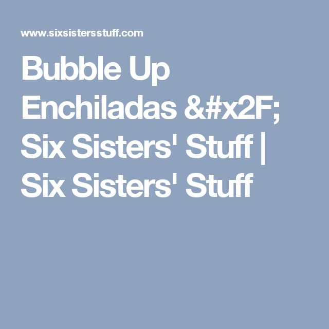 Bubble Up Enchiladas / Six Sisters' Stuff   Six Sisters' Stuff