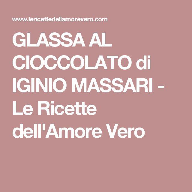 GLASSA AL CIOCCOLATO di IGINIO MASSARI - Le Ricette dell'Amore Vero