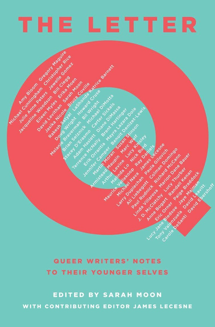 The Letter Q edited by Sarah Moon - My letter to my 16-year-old self is included in this anthology of letters by queer writers to their younger selves (Arthur A. Levine, May 2012)
