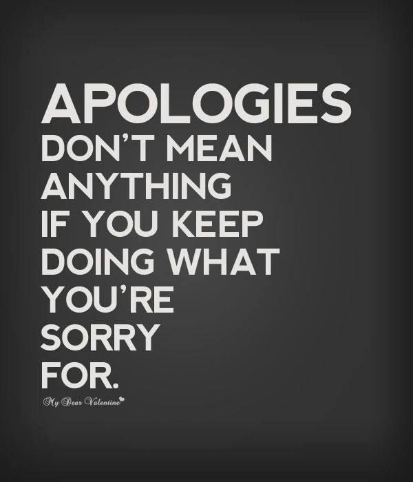 Apologies - be mindful of saying them and making sure you follow through with change and consistency!
