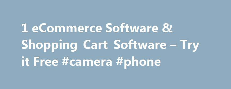 1 eCommerce Software & Shopping Cart Software – Try it Free #camera #phone http://mobile.remmont.com/1-ecommerce-software-shopping-cart-software-try-it-free-camera-phone/  Hosted Shopping Cart Software to Build an Online Store Starting an online business has never been easier. Use 3dcart Online Store Builder & Shopping Cart Software to easily build an online store right the first time. To start your no risk free trial and experience all of the shopping cart software powerful and intuitive…