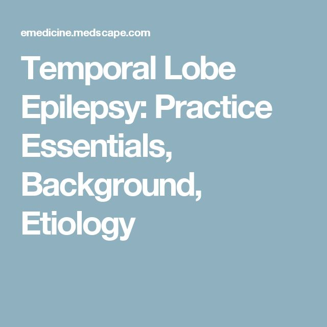 Temporal Lobe Epilepsy: Practice Essentials, Background, Etiology