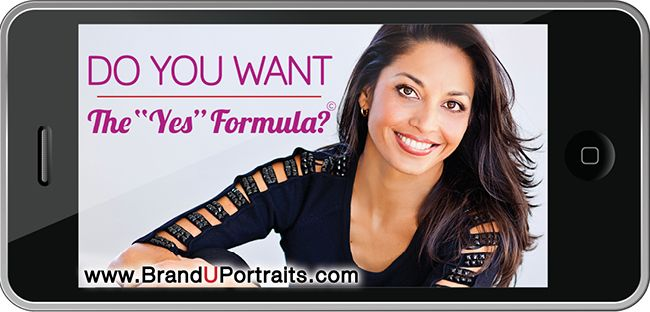 "DO YOU WANT - The ""YES"" Formula? http://www.branduportraits.com/"