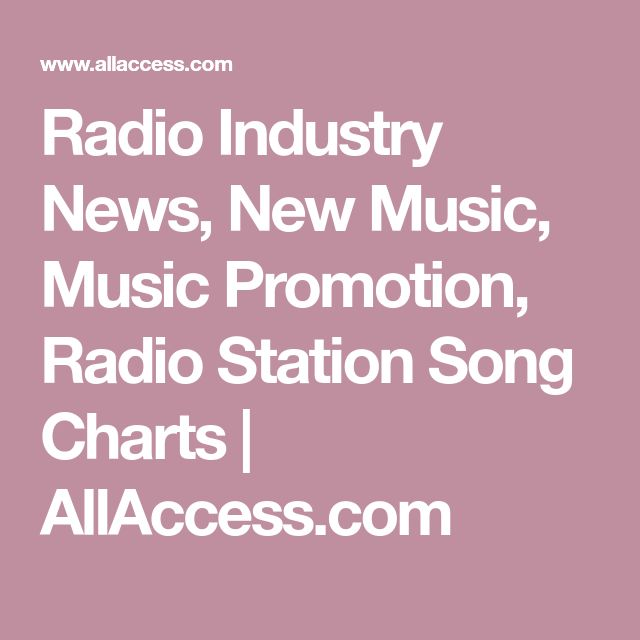Radio Industry News, New Music, Music Promotion, Radio Station Song Charts | AllAccess.com