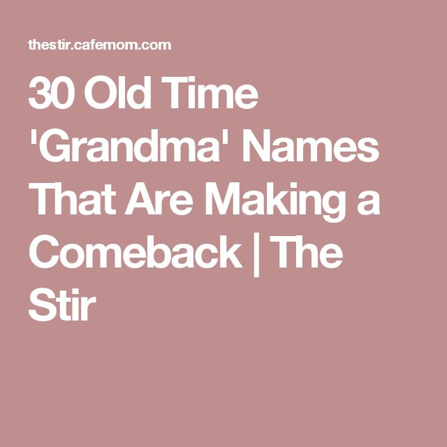 30 Old Time 'Grandma' Names That Are Making a Comeback | The Stir