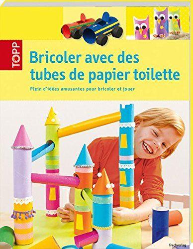 un livre avec plein d 39 id es pour bricoler avec des tubes de papier toilette lien affili. Black Bedroom Furniture Sets. Home Design Ideas