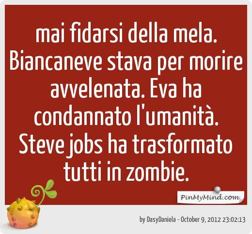 DasyDaniela - mai fidarsi della mela. Biancaneve stava per morire avvelenata. Eva ha condannato l'umanità. Steve jobs ha trasformato tutti in zombie.