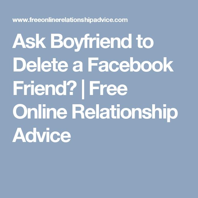 Ask Boyfriend to Delete a Facebook Friend? | Free Online Relationship Advice