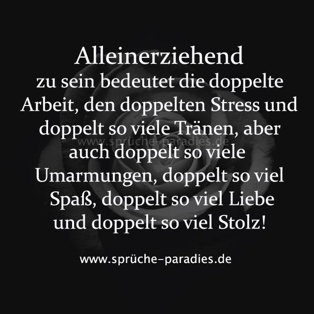 Alleinerziehend zu sein bedeutet die doppelte Arbeit, den doppelten Stress und doppelt so viele Tränen, aber auch doppelt so viele Umarmungen, doppelt so viel Spaß, doppelt so viel Liebe und doppelt so viel Stolz!