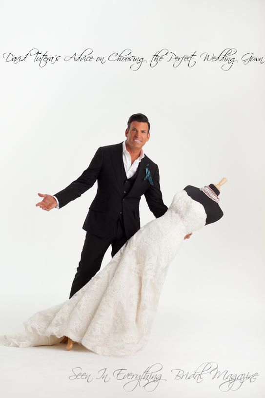 Everything Bridal Magazine | DAVID TUTERA'S ADVICE ON CHOOSING THE PERFECT WEDDING GOWN www.everythingbridalmagazine.com