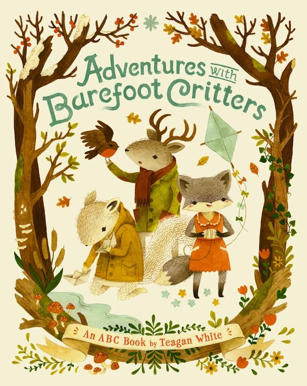 Adventures with Barefoot Critters: An ABC Book, by Teagan White (picture book 3+) Discover the alphabet, the seasons, the moths and the woodland creatures, all with the cutest illustrations and a rhyming text. Sweet!