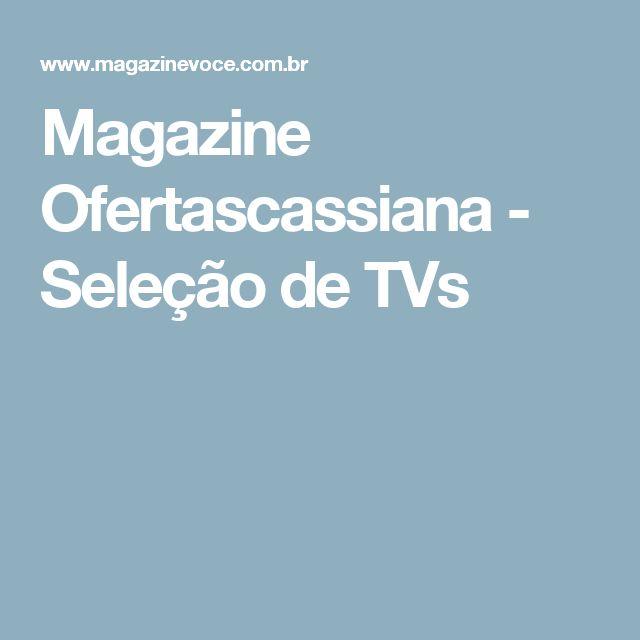 Magazine Ofertascassiana - Seleção de TVs