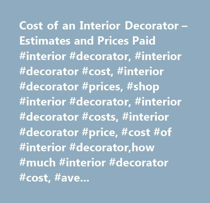 Cost Of An Interior Decorator Estimates And Prices Paid #interior #  Decorator, #interior